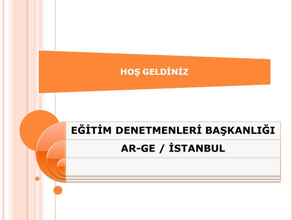 HOŞ GELDİNİZ EĞİTİM DENETMENLERİ BAŞKANLIĞI AR-GE / İSTANBUL