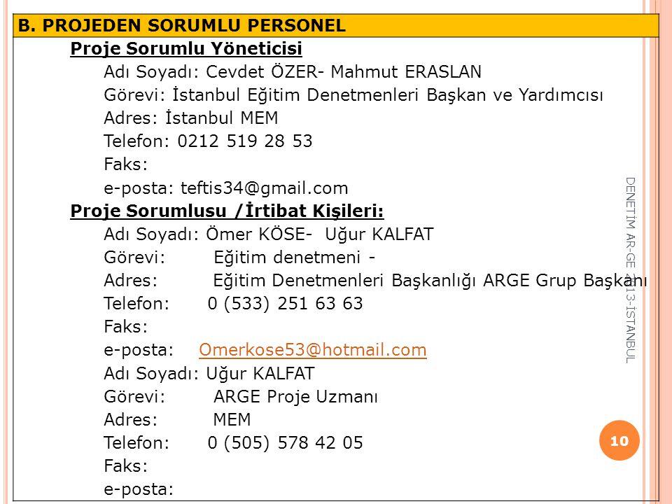 B. PROJEDEN SORUMLU PERSONEL Proje Sorumlu Yöneticisi Adı Soyadı: Cevdet ÖZER- Mahmut ERASLAN Görevi: İstanbul Eğitim Denetmenleri Başkan ve Yardımcıs