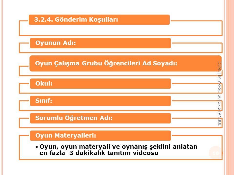 Her oyun grubu aşağıdaki bilgileri İlçe Milli Eğitim Müdürlüğü'ne gönderecektir. 3.2.4. Gönderim KoşullarıOyunun Adı: Oyun Çalışma Grubu Öğrencileri A
