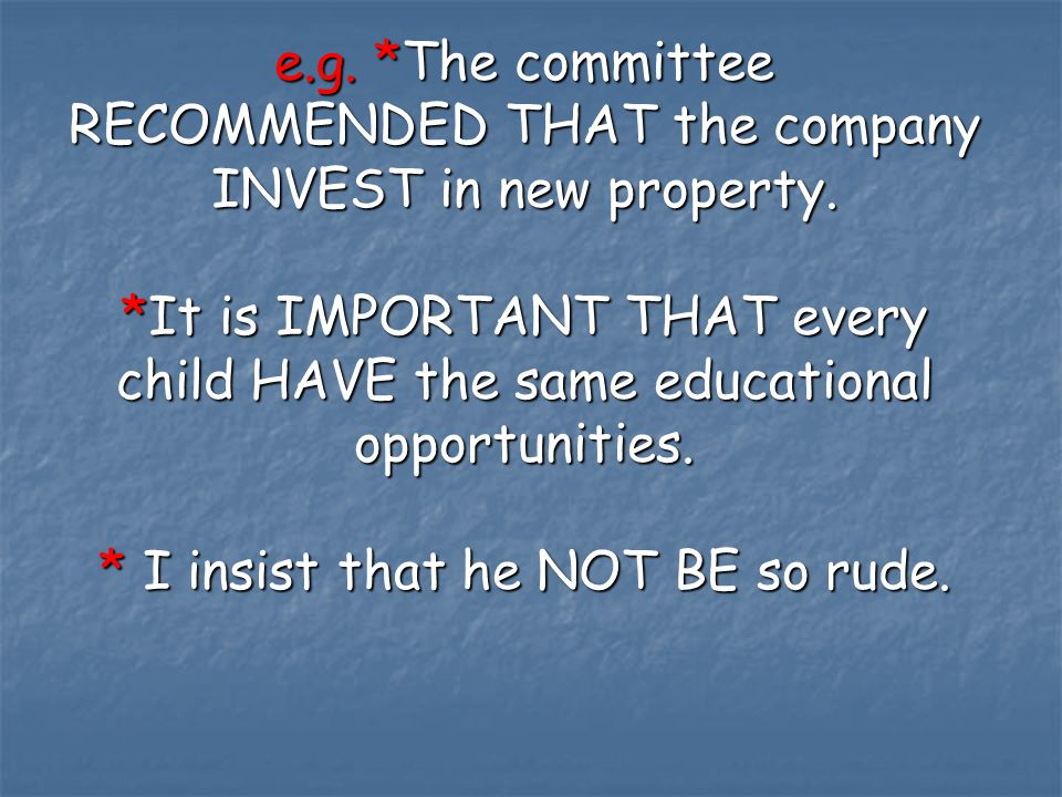 e.g.*The committee RECOMMENDED THAT the company INVEST in new property.