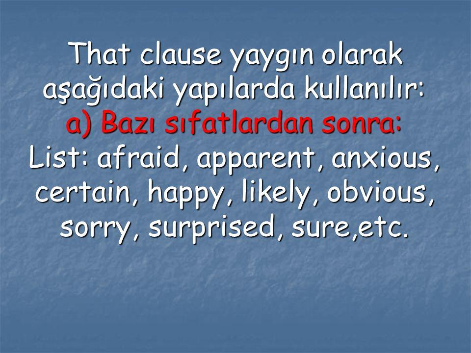 That clause yaygın olarak aşağıdaki yapılarda kullanılır: a) Bazı sıfatlardan sonra: List: afraid, apparent, anxious, certain, happy, likely, obvious,