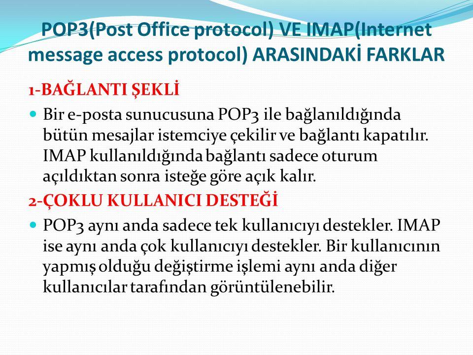 POP3(Post Office protocol) VE IMAP(Internet message access protocol) ARASINDAKİ FARKLAR 1-BAĞLANTI ŞEKLİ Bir e-posta sunucusuna POP3 ile bağlanıldığın