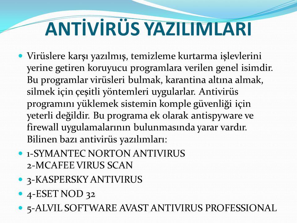 ANTİVİRÜS YAZILIMLARI Virüslere karşı yazılmış, temizleme kurtarma işlevlerini yerine getiren koruyucu programlara verilen genel isimdir. Bu programla