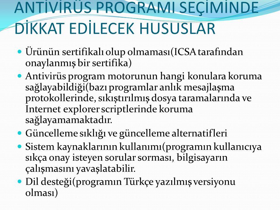 ANTİVİRÜS PROGRAMI SEÇİMİNDE DİKKAT EDİLECEK HUSUSLAR Ürünün sertifikalı olup olmaması(ICSA tarafından onaylanmış bir sertifika) Antivirüs program mot
