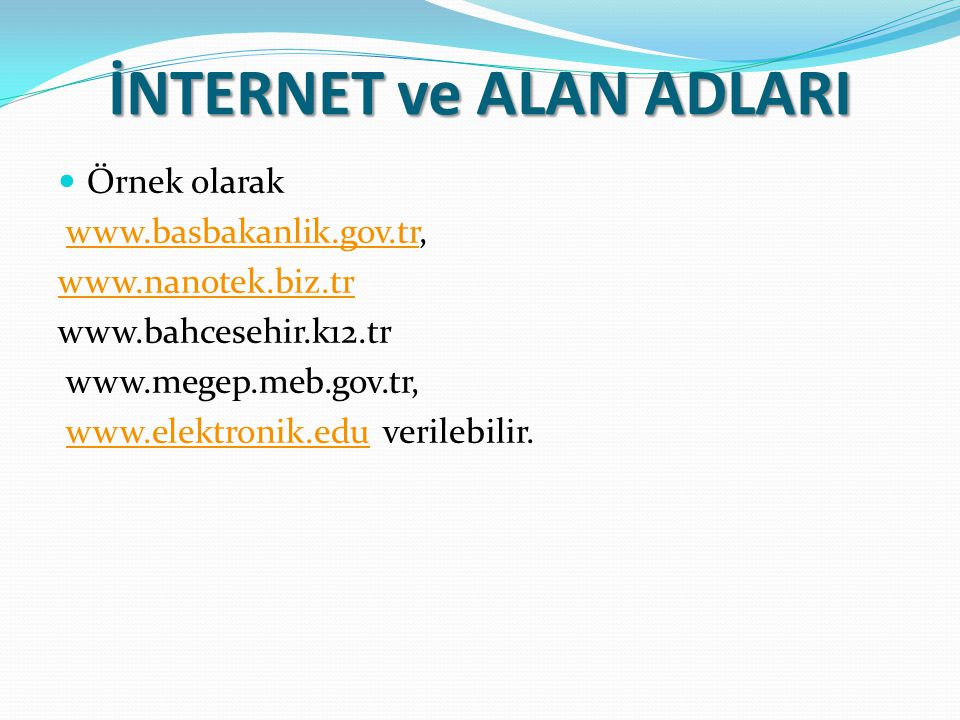 İNTERNET ve ALAN ADLARI Örnek olarak www.basbakanlik.gov.tr,www.basbakanlik.gov.tr www.nanotek.biz.tr www.bahcesehir.k12.tr www.megep.meb.gov.tr, www.