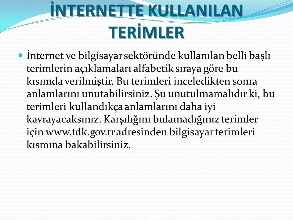 İNTERNETTE KULLANILAN TERİMLER İnternet ve bilgisayar sektöründe kullanılan belli başlı terimlerin açıklamaları alfabetik sıraya göre bu kısımda veril