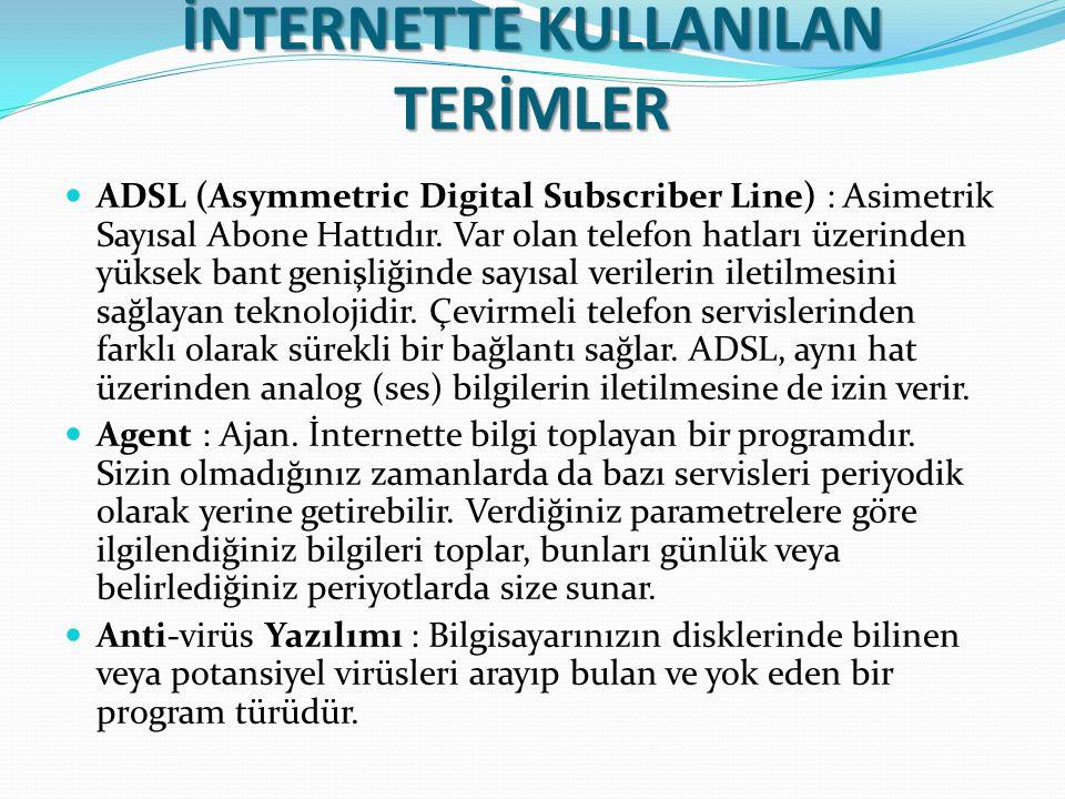 İNTERNETTE KULLANILAN TERİMLER ADSL (Asymmetric Digital Subscriber Line) : Asimetrik Sayısal Abone Hattıdır. Var olan telefon hatları üzerinden yüksek