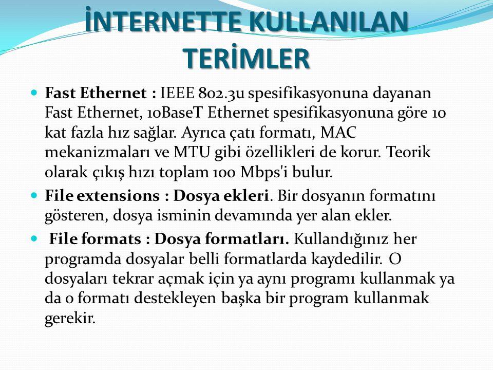 İNTERNETTE KULLANILAN TERİMLER Fast Ethernet : IEEE 802.3u spesifikasyonuna dayanan Fast Ethernet, 10BaseT Ethernet spesifikasyonuna göre 10 kat fazla