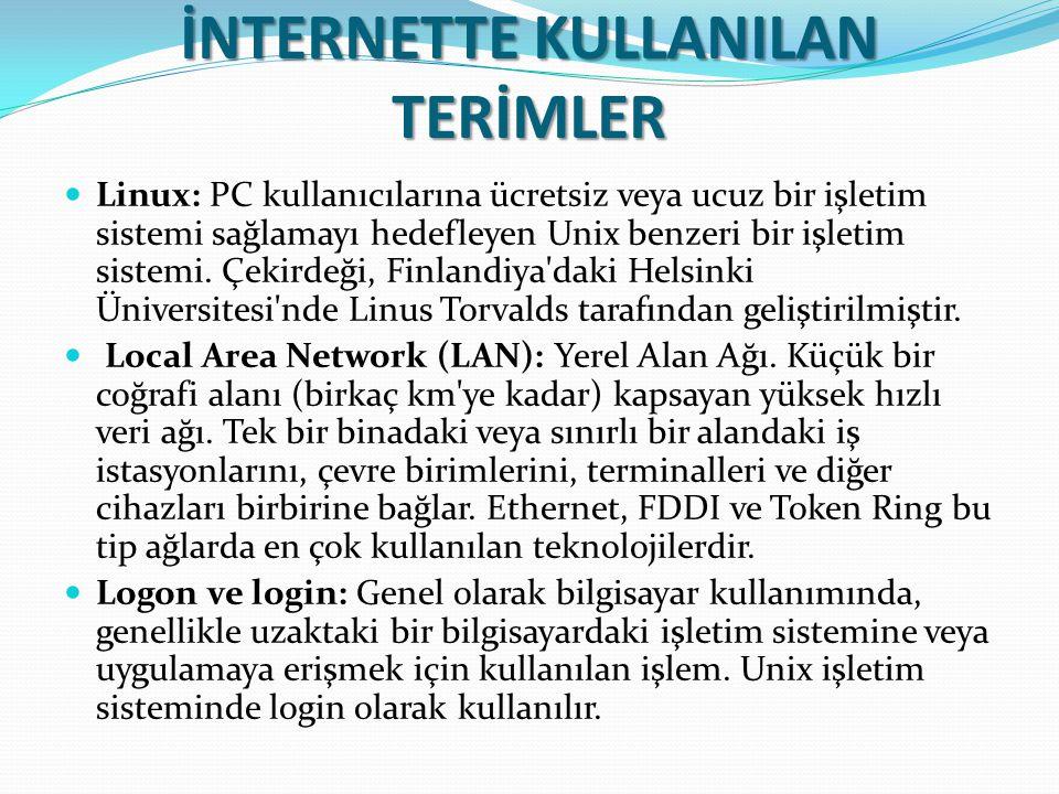 İNTERNETTE KULLANILAN TERİMLER Linux: PC kullanıcılarına ücretsiz veya ucuz bir işletim sistemi sağlamayı hedefleyen Unix benzeri bir işletim sistemi.