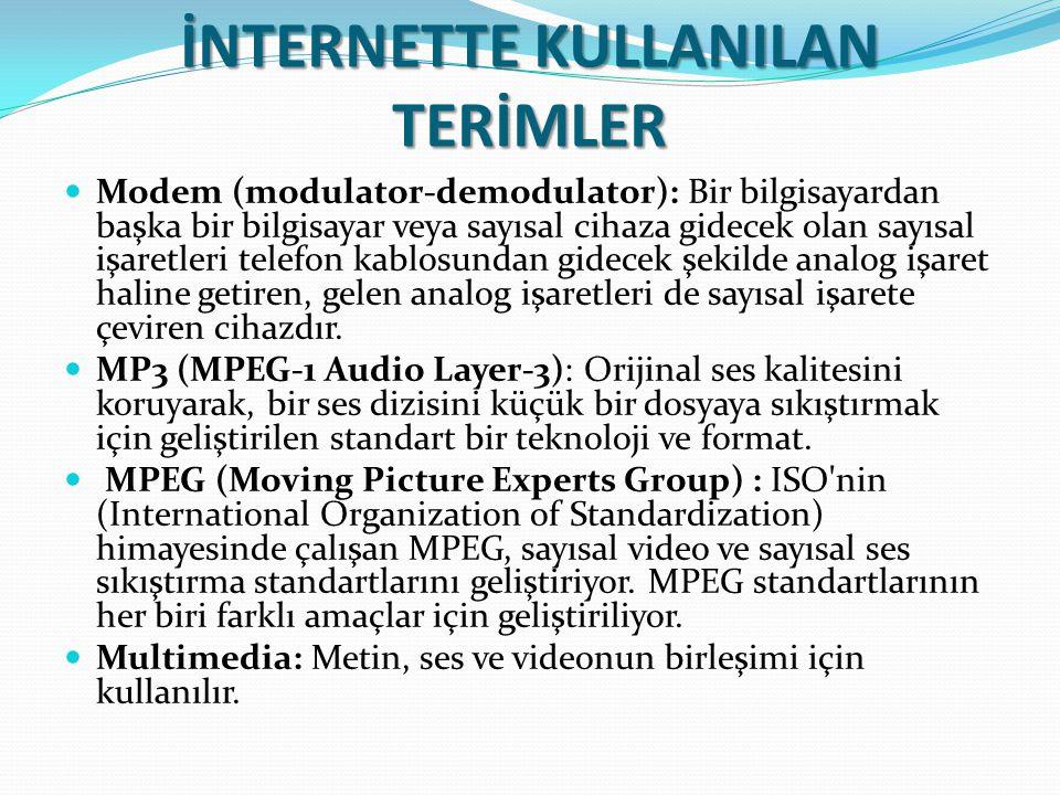 İNTERNETTE KULLANILAN TERİMLER Modem (modulator-demodulator): Bir bilgisayardan başka bir bilgisayar veya sayısal cihaza gidecek olan sayısal işaretle