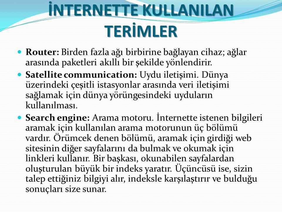 İNTERNETTE KULLANILAN TERİMLER Router: Birden fazla ağı birbirine bağlayan cihaz; ağlar arasında paketleri akıllı bir şekilde yönlendirir. Satellite c