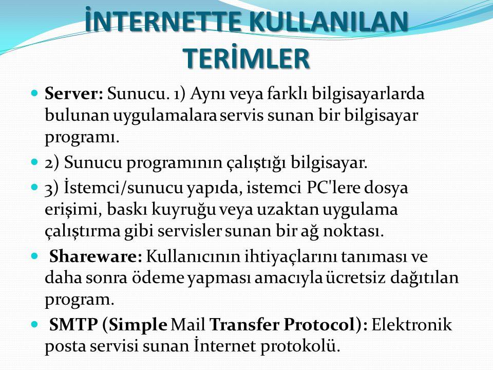 İNTERNETTE KULLANILAN TERİMLER Server: Sunucu. 1) Aynı veya farklı bilgisayarlarda bulunan uygulamalara servis sunan bir bilgisayar programı. 2) Sunuc