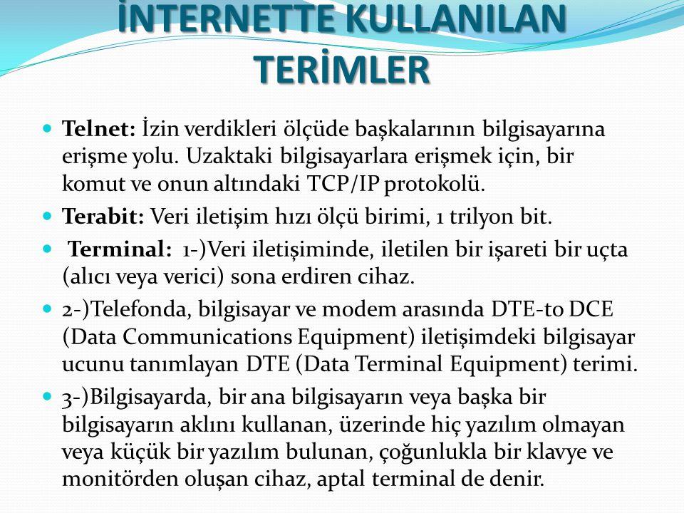 İNTERNETTE KULLANILAN TERİMLER Telnet: İzin verdikleri ölçüde başkalarının bilgisayarına erişme yolu. Uzaktaki bilgisayarlara erişmek için, bir komut