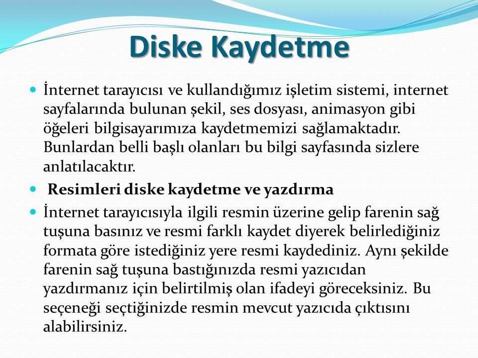 Diske Kaydetme İnternet tarayıcısı ve kullandığımız işletim sistemi, internet sayfalarında bulunan şekil, ses dosyası, animasyon gibi öğeleri bilgisay