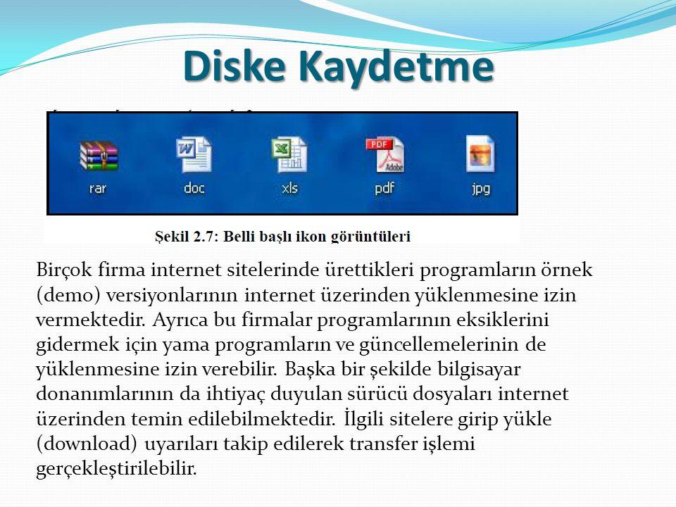 Diske Kaydetme Birçok firma internet sitelerinde ürettikleri programların örnek (demo) versiyonlarının internet üzerinden yüklenmesine izin vermektedi
