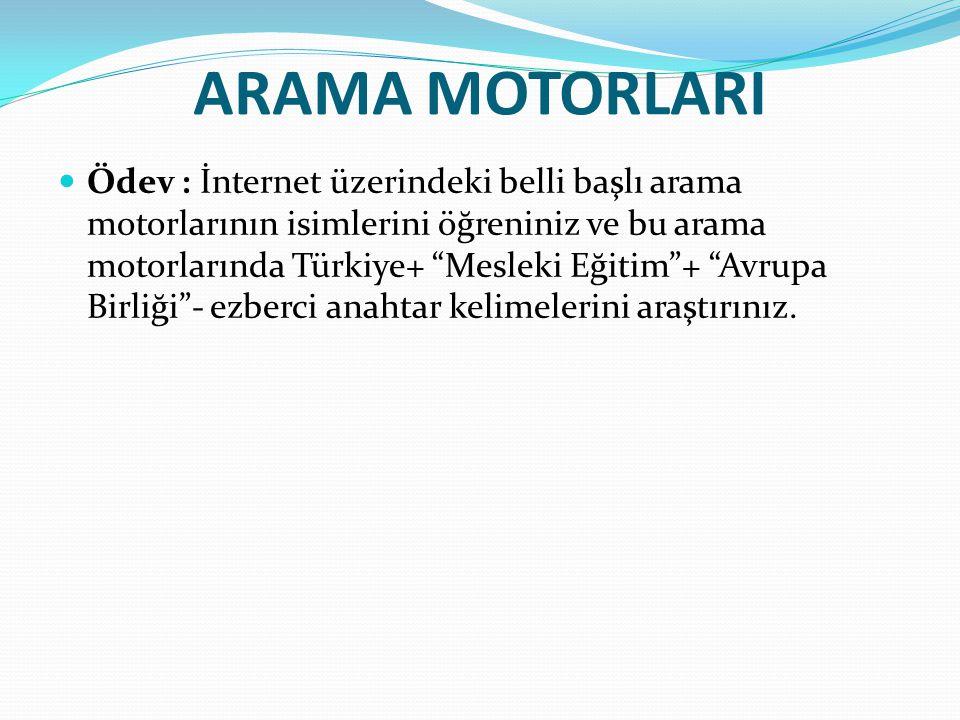 """ARAMA MOTORLARI Ödev : İnternet üzerindeki belli başlı arama motorlarının isimlerini öğreniniz ve bu arama motorlarında Türkiye+ """"Mesleki Eğitim""""+ """"Av"""