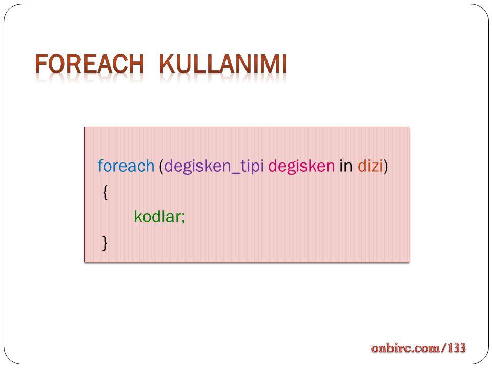 foreach (degisken_tipi degisken in dizi) { kodlar; } foreach (degisken_tipi degisken in dizi) { kodlar; }