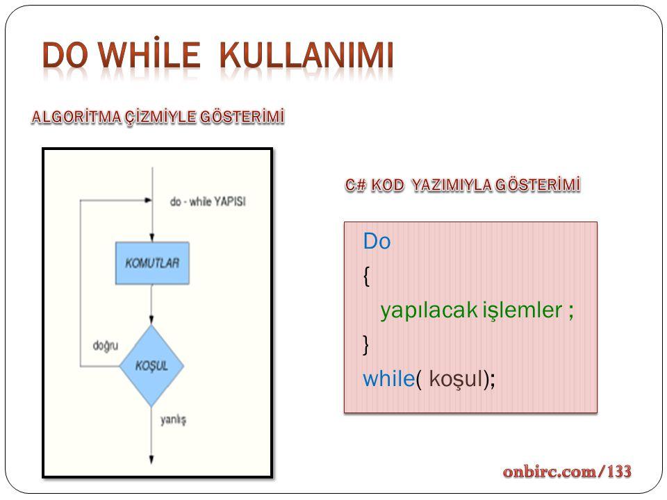 Do { yapılacak işlemler ; } while( koşul); Do { yapılacak işlemler ; } while( koşul);