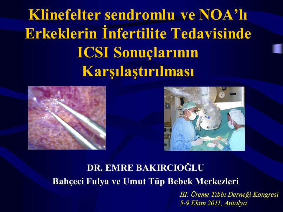 Klinefelter sendromlu ve NOA'lı Erkeklerin İnfertilite Tedavisinde ICSI Sonuçlarının Karşılaştırılması DR. EMRE BAKIRCIOĞLU Bahçeci Fulya ve Umut Tüp
