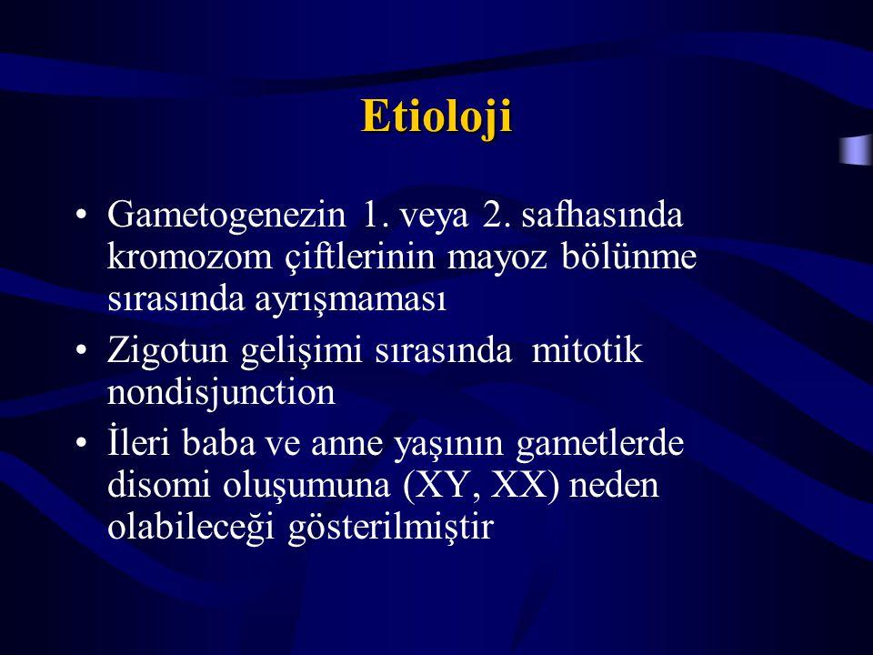 Etioloji Gametogenezin 1. veya 2. safhasında kromozom çiftlerinin mayoz bölünme sırasında ayrışmaması Zigotun gelişimi sırasında mitotik nondisjunctio