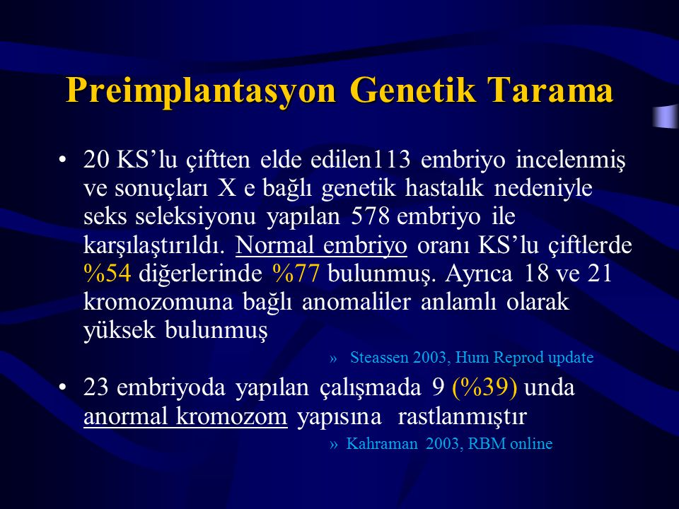 Preimplantasyon Genetik Tarama 20 KS'lu çiftten elde edilen113 embriyo incelenmiş ve sonuçları X e bağlı genetik hastalık nedeniyle seks seleksiyonu yapılan 578 embriyo ile karşılaştırıldı.