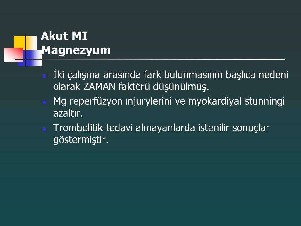 Akut MI Magnezyum İki çalışma arasında fark bulunmasının başlıca nedeni olarak ZAMAN faktörü düşünülmüş. Mg reperfüzyon ınjurylerini ve myokardiyal st