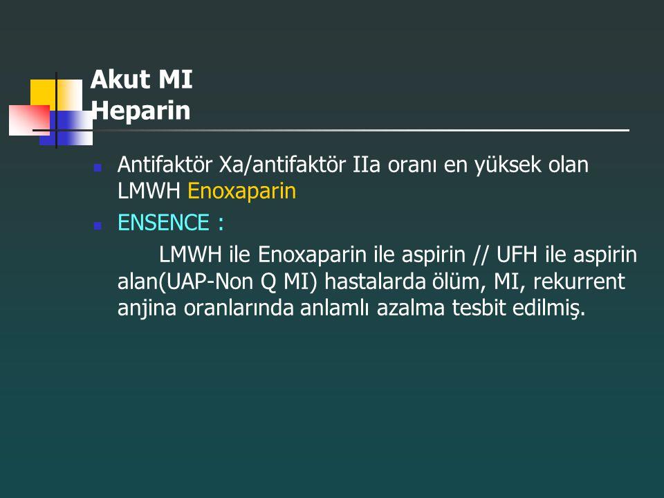 Akut MI Heparin Antifaktör Xa/antifaktör IIa oranı en yüksek olan LMWH Enoxaparin ENSENCE : LMWH ile Enoxaparin ile aspirin // UFH ile aspirin alan(UA