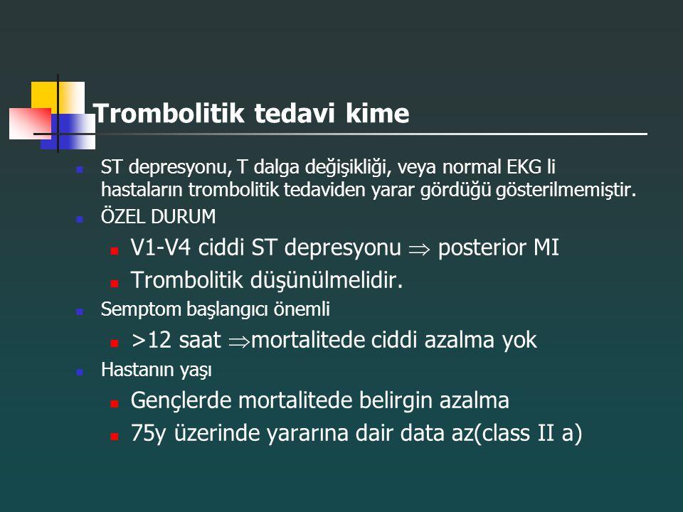 Trombolitik tedavi kime ST depresyonu, T dalga değişikliği, veya normal EKG li hastaların trombolitik tedaviden yarar gördüğü gösterilmemiştir. ÖZEL D