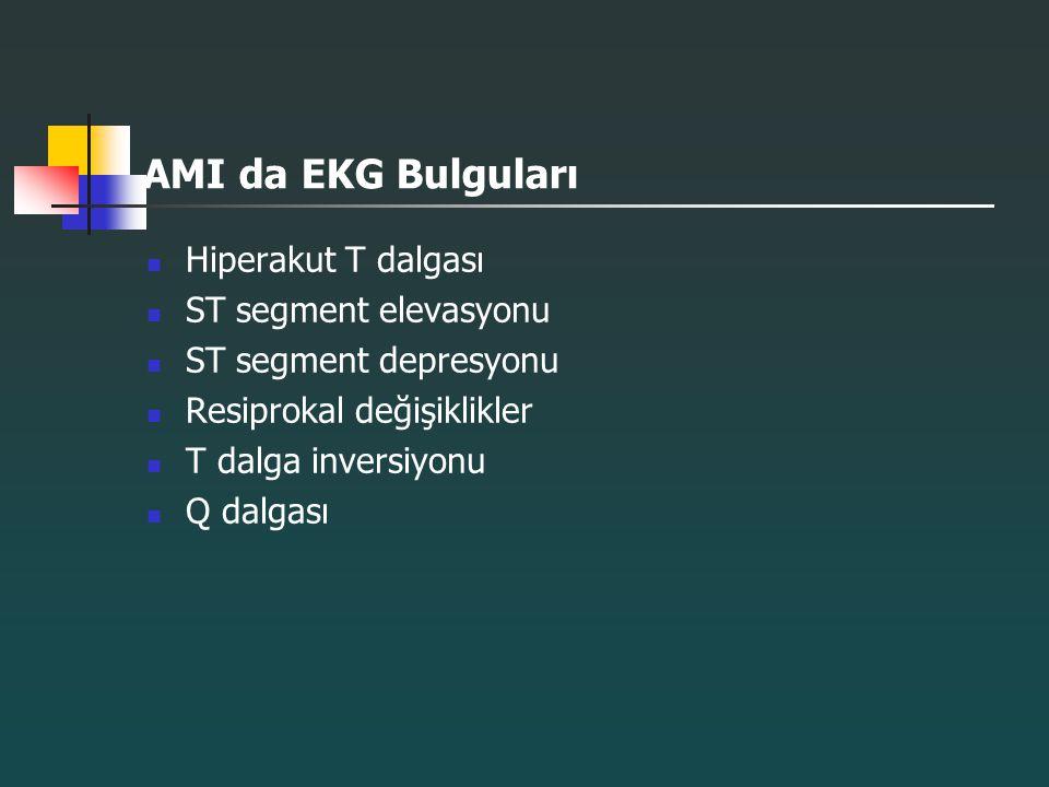AMI da EKG Bulguları Hiperakut T dalgası ST segment elevasyonu ST segment depresyonu Resiprokal değişiklikler T dalga inversiyonu Q dalgası