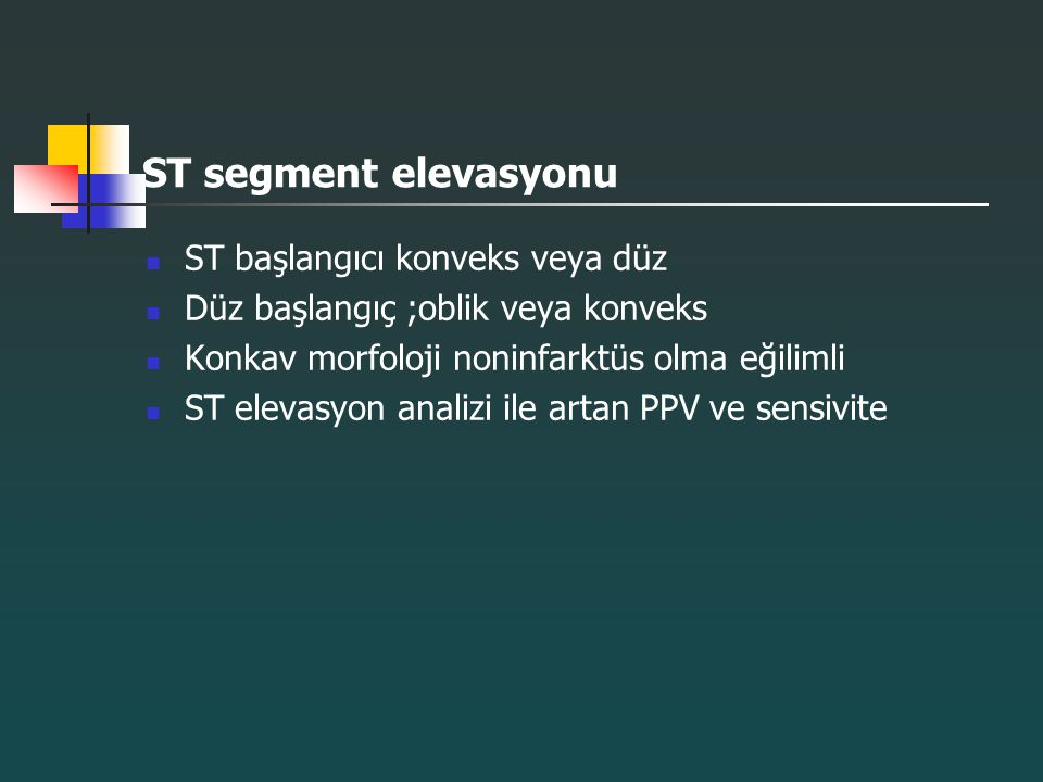 ST segment elevasyonu ST başlangıcı konveks veya düz Düz başlangıç ;oblik veya konveks Konkav morfoloji noninfarktüs olma eğilimli ST elevasyon analiz