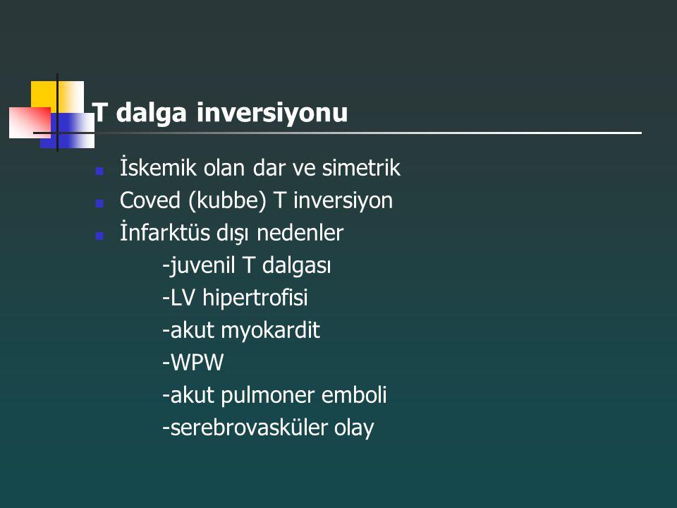 T dalga inversiyonu İskemik olan dar ve simetrik Coved (kubbe) T inversiyon İnfarktüs dışı nedenler -juvenil T dalgası -LV hipertrofisi -akut myokardi