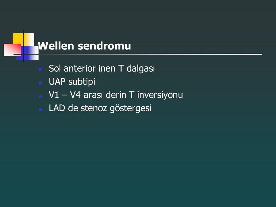Wellen sendromu Sol anterior inen T dalgası UAP subtipi V1 – V4 arası derin T inversiyonu LAD de stenoz göstergesi