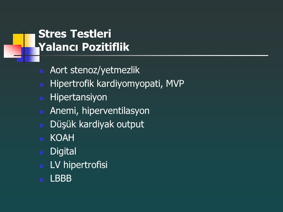 Stres Testleri Yalancı Pozitiflik Aort stenoz/yetmezlik Hipertrofik kardiyomyopati, MVP Hipertansiyon Anemi, hiperventilasyon Düşük kardiyak output KO