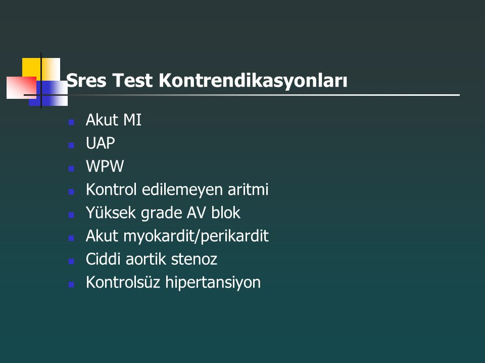 Sres Test Kontrendikasyonları Akut MI UAP WPW Kontrol edilemeyen aritmi Yüksek grade AV blok Akut myokardit/perikardit Ciddi aortik stenoz Kontrolsüz