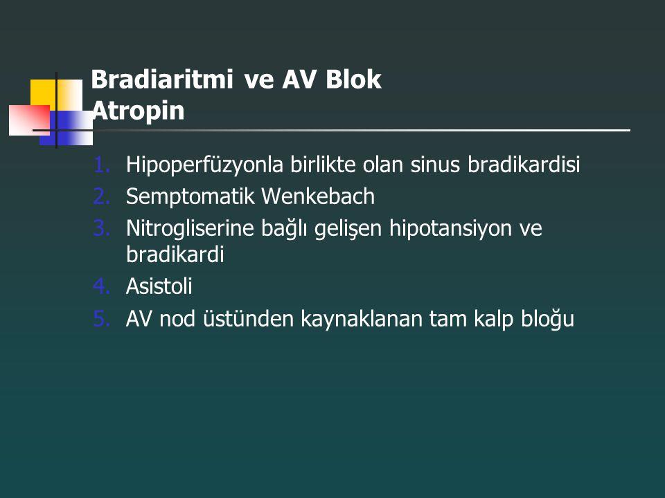 Bradiaritmi ve AV Blok Atropin 1.Hipoperfüzyonla birlikte olan sinus bradikardisi 2.Semptomatik Wenkebach 3.Nitrogliserine bağlı gelişen hipotansiyon