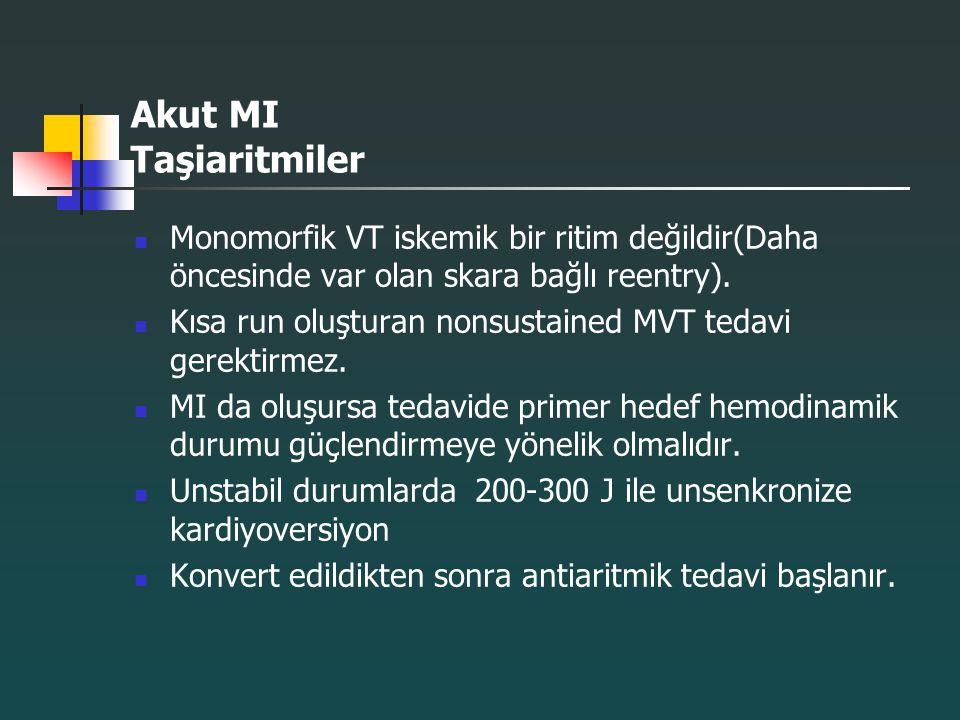 Akut MI Taşiaritmiler Monomorfik VT iskemik bir ritim değildir(Daha öncesinde var olan skara bağlı reentry). Kısa run oluşturan nonsustained MVT tedav