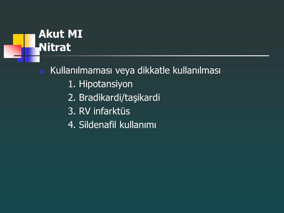 Akut MI Nitrat Kullanılmaması veya dikkatle kullanılması 1. Hipotansiyon 2. Bradikardi/taşikardi 3. RV infarktüs 4. Sildenafil kullanımı