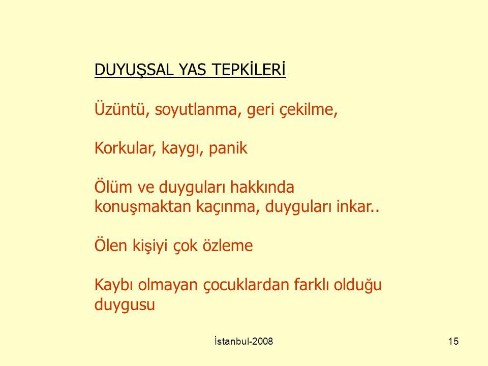 İstanbul-200815 DUYU Ş SAL YAS TEPK İ LER İ Üzüntü, soyutlanma, geri çekilme, Korkular, kaygı, panik Ölüm ve duyguları hakkında konu ş maktan kaçınma,