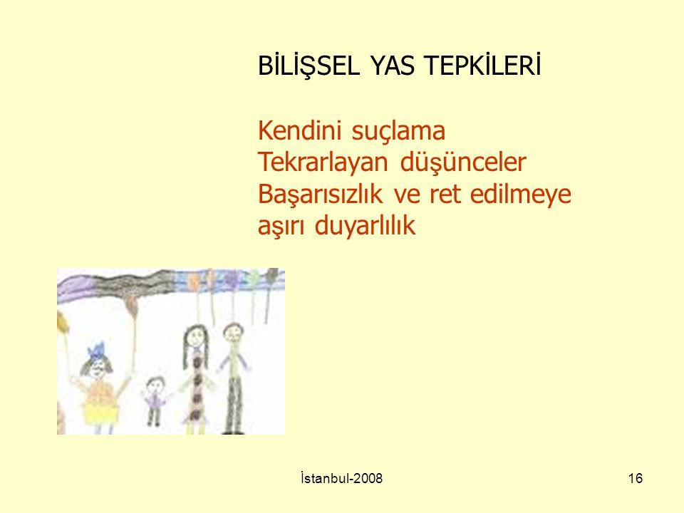 İstanbul-200816 B İ L İŞ SEL YAS TEPK İ LER İ Kendini suçlama Tekrarlayan dü ş ünceler Ba ş arısızlık ve ret edilmeye a ş ırı duyarlılık