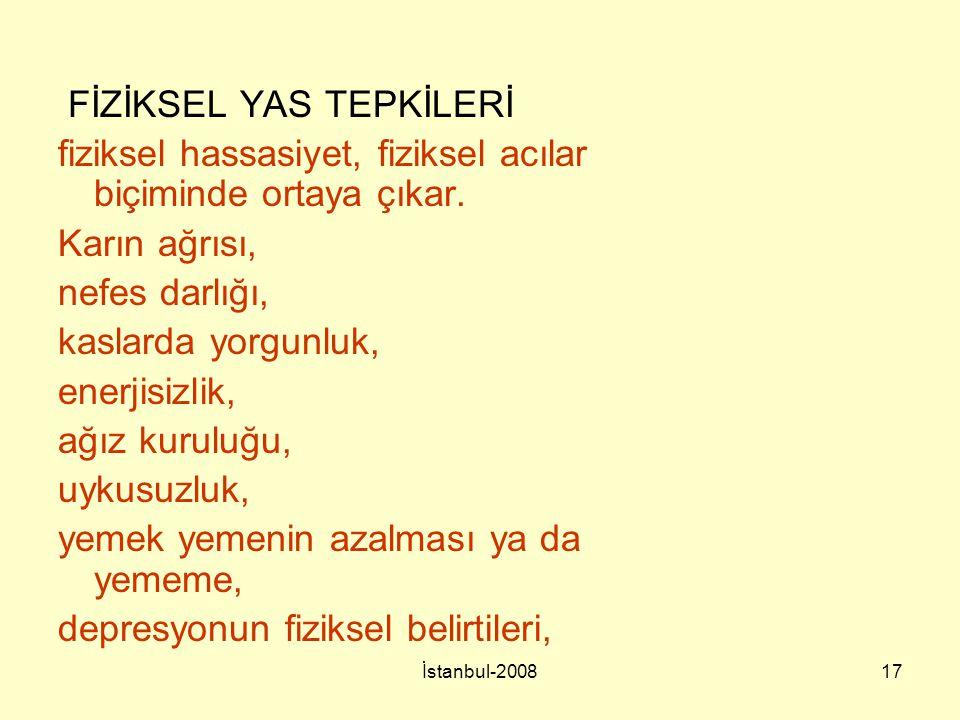 İstanbul-200817 FİZİKSEL YAS TEPKİLERİ fiziksel hassasiyet, fiziksel acılar biçiminde ortaya çıkar. Karın ağrısı, nefes darlığı, kaslarda yorgunluk, e