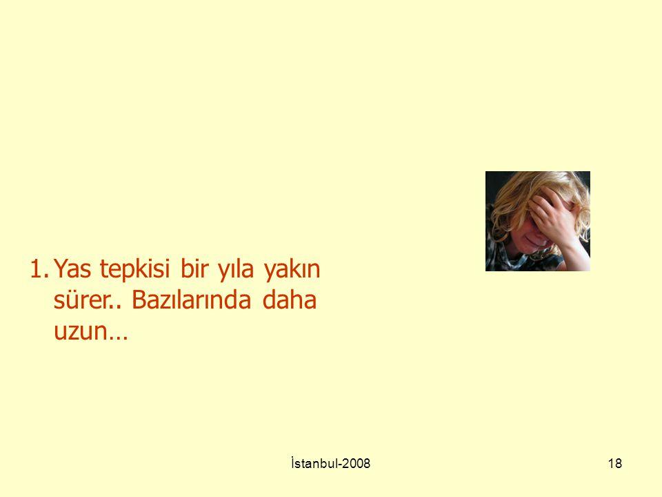 İstanbul-200818 1.Yas tepkisi bir yıla yakın sürer.. Bazılarında daha uzun…