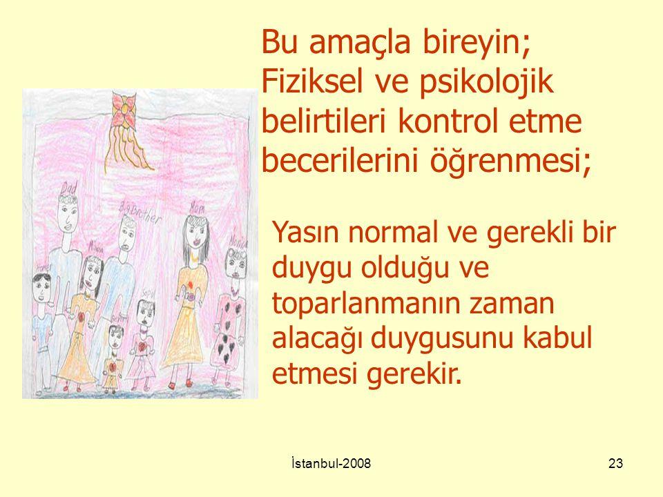 İstanbul-200823 Bu amaçla bireyin; Fiziksel ve psikolojik belirtileri kontrol etme becerilerini ö ğ renmesi; Yasın normal ve gerekli bir duygu oldu ğ