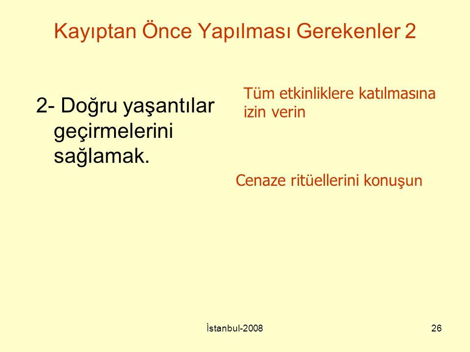 İstanbul-200826 2- Doğru yaşantılar geçirmelerini sağlamak. Tüm etkinliklere katılmasına izin verin Cenaze rit ü ellerini konu şun Kayıptan Önce Yapıl