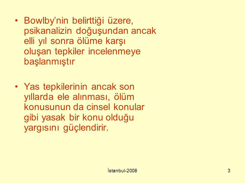 İstanbul-20083 Bowlby'nin belirttiği üzere, psikanalizin doğuşundan ancak elli yıl sonra ölüme karşı oluşan tepkiler incelenmeye başlanmıştır Yas tepk