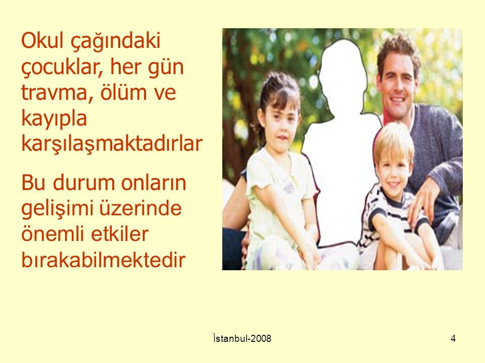 İstanbul-20084 Okul ça ğ ındaki çocuklar, her gün travma, ölüm ve kayıpla kar ş ıla ş maktadırlar Bu durum onların geli şimi üzerinde önemli etkiler b
