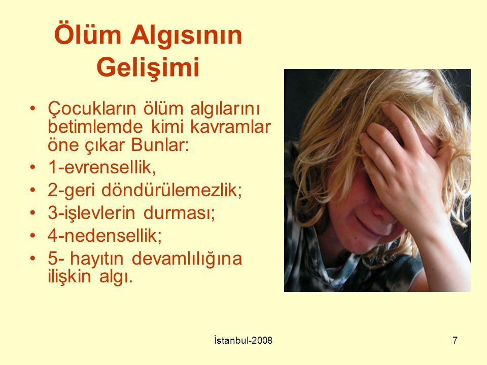 İstanbul-20087 Ölüm Algısının Gelişimi Çocukların ölüm algılarını betimlemde kimi kavramlar öne çıkar Bunlar: 1-evrensellik, 2-geri döndürülemezlik; 3