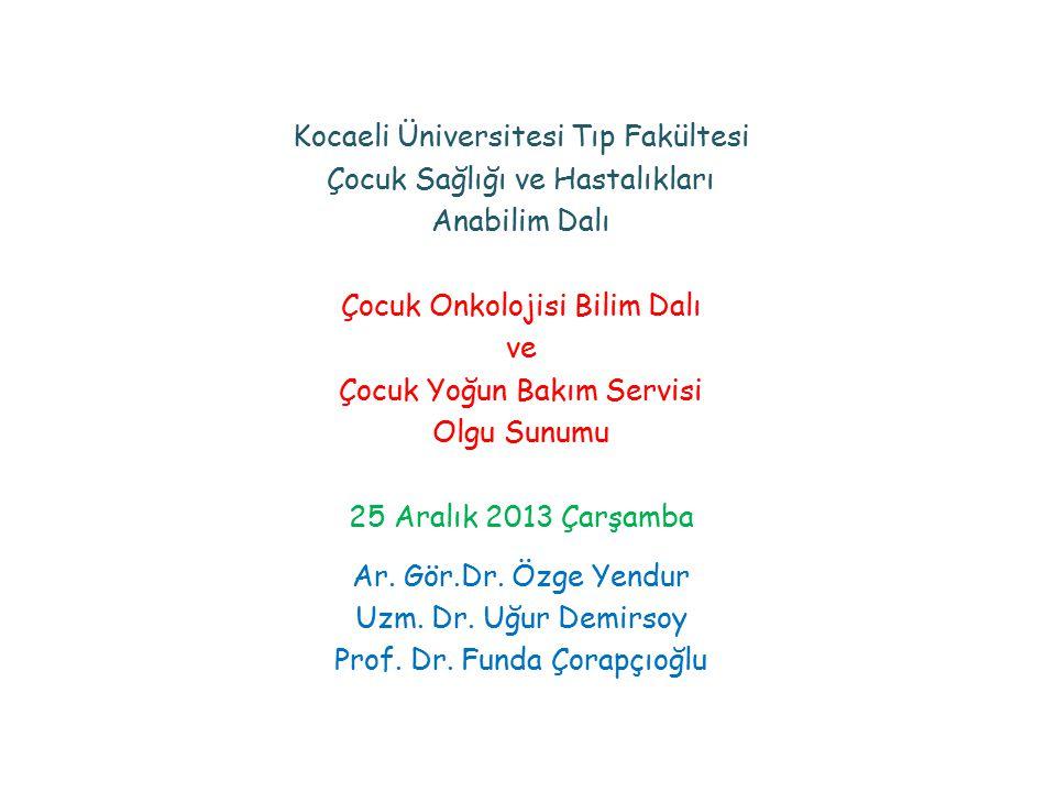 Kocaeli Üniversitesi Tıp Fakültesi Çocuk Sağlığı ve Hastalıkları Anabilim Dalı Çocuk Onkolojisi Bilim Dalı ve Çocuk Yoğun Bakım Servisi Olgu Sunumu 25