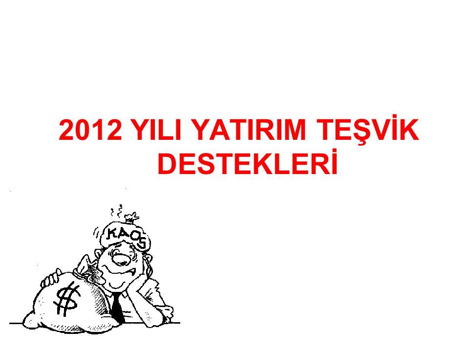2012 YILI YATIRIM TEŞVİK DESTEKLERİ