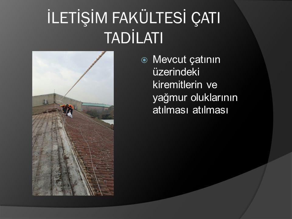 İLETİŞİM FAKÜLTESİ ÇATI TADİLATI  Mevcut çatının üzerindeki kiremitlerin ve yağmur oluklarının atılması atılması