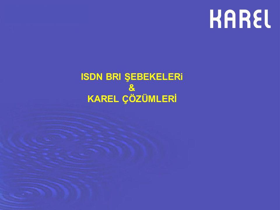 ISDN BRI ŞEBEKELERi & KAREL ÇÖZÜMLERİ